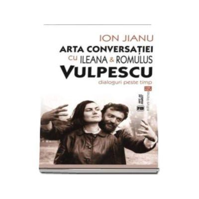 Arta conversatiei cu Ileana si Romulus Vulpescu. Dialoguri peste timp - Cuvant inainte de Nicolae Iliescu