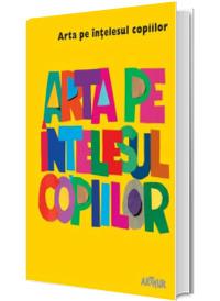 Arta pe intelesul copiilor. Cartea galbena - Editie Hardcover