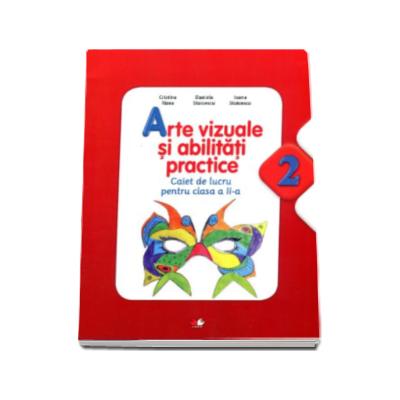 Arte vizuale si abilitati practice, caiet de lucru pentru clasa a II-a. Auxiliar pentru manual conform cu noua programa scolara