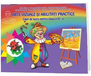 Arte vizuale si abilitati practice. Caiet de lucru pentru clasa a IV-a, Adina Grigore