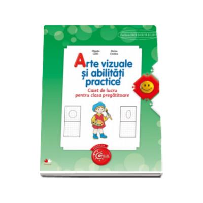 Arte vizuale si abilitati practice, caiet de lucru pentru clasa pregatitoare - Olguta Calin (Colectia Copilul destept)