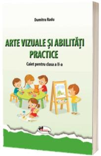 Arte vizuale si abilitati practice. Caiet pentru clasa a II-a
