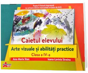Arte vizuale si abilitati practice. Caietul elevului clasa a IV-a
