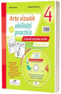 Arte vizuale si abilitati practice. Caietul micului artist, pentru clasa a IV-a. Contine manual digital pe CD