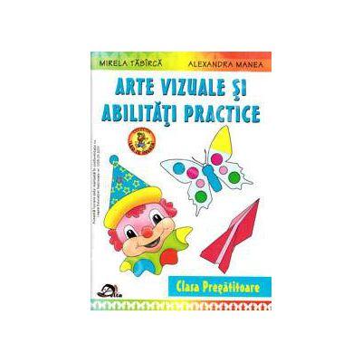 Arte vizuale si abilitati practice, clasa pregatitoare - Autori - Mirela Tabarca si Alexandra Manea