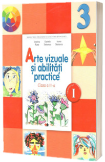 Arte vizuale si abilitati practice Manual pentru clasa a III-a semestrul I
