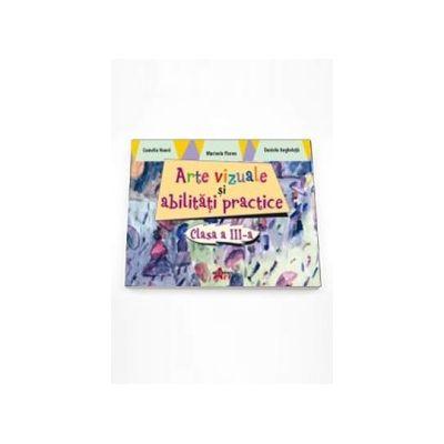 Arte vizuale si abilitati practice pentru clasa a III-a (Marinela Florea)