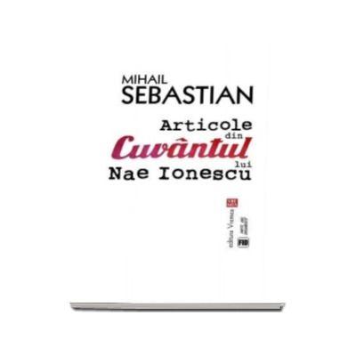 Articole din Cuvantul lui Nae Ionescu -  Antologie de articole semnate de Mihail Sebastian in ziatul Cuvantul intre 1928 si 1933