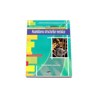 Asamblarea structurilor metalice. Manual pentru clasa a X-a, filiera tehnologica, profil TEHNIC
