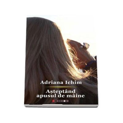 Asteptand apusul de maine - Adriana Ichim