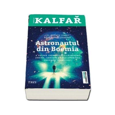 Astronautul din Boemia - O odisee intergalactica despre iubire, ambitie si descoperirea propriei identitati (Jaroslav Kalfar)