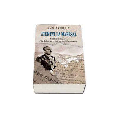 Atentat la Maresal - Olanesti, 24 iulie 1944. Ion Antonescu - Tinta parasutistilor societici