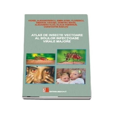 Atlas de insecte vectoare al bolilor infectioase virale majore - Viorel Alexandrescu