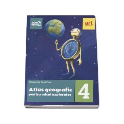 Atlas geografic pentru micul explorator clasa IV-a (Editia 2017)