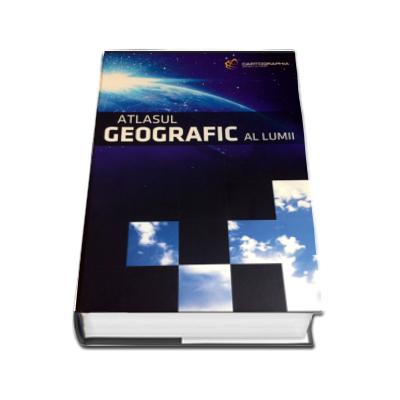 Atlasul geografic al lumii. Editie cartonata, actualizata si revizuita la 2016