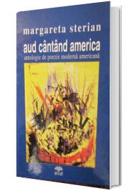 Aud Cantand America - Antologie De Poezie Moderna Americana