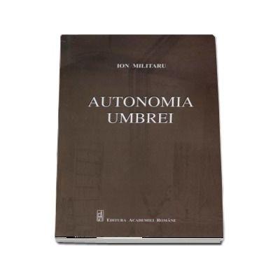Autonomia umbrei - Ion Militaru