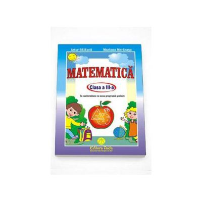 Auxiliar Matematica pentru clasa a III-a - In conformitate cu noua programa scoala (Artur Balauca)