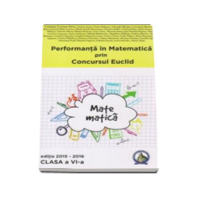 Auxiliar pentru clasa a VI-a - Cristina-Lavinia Savu. Performanta in Matematica prin Concursul National Euclid, editia 2015-2016