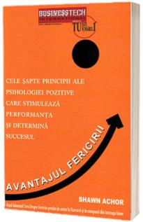Avantajul Feicirii. Cele sapte principii ale psihologiei pozitive care stimuleaza performanta si determina succesul
