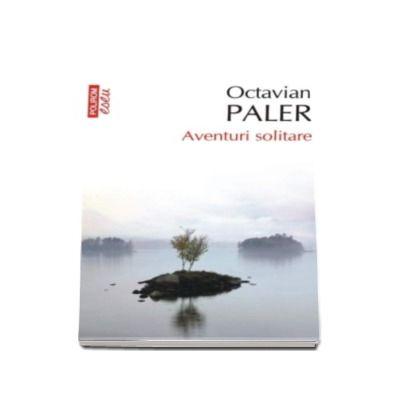 Aventuri solitare - Octavian Paler (Editie de buzunar)