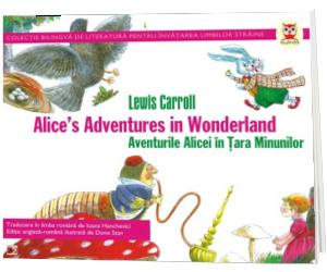 Aventurile Alicei in Tara Minunilor. Alices adventures in Wonderland