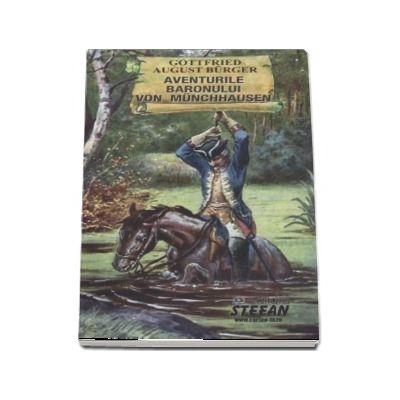 Aventurile baronului Von Munchhausen - Gottfried August Burger (Cartile de aur ale copilariei)