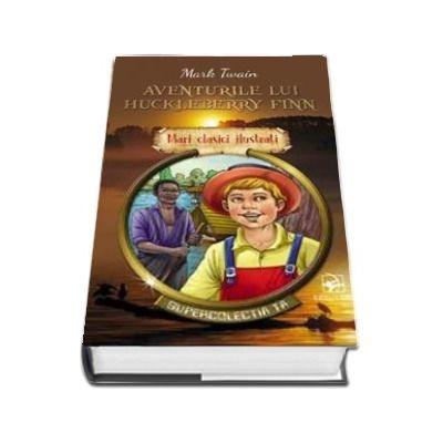 Aventurile lui Huckleberry Finn. Supercolectia ta - Mari clasici ilustrati (Volumul 7)