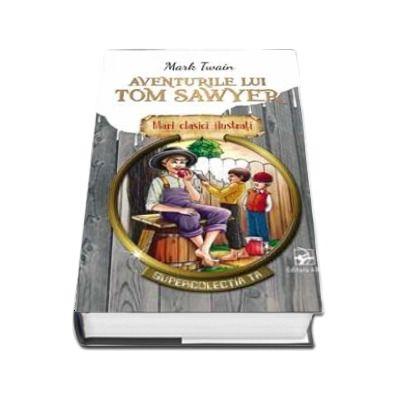 Aventurile lui Tom Sawyer. Supercolectia ta - Mari clasici ilustrati (Volumul 2)