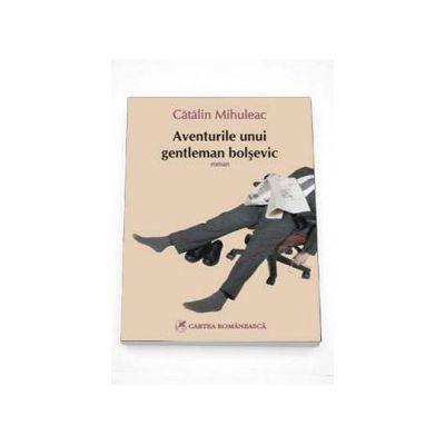 Aventurile unui gentleman bolsevic - Catalin Mihuleac