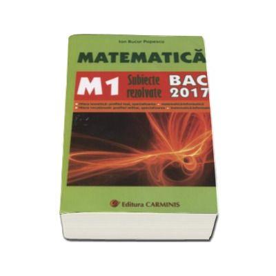 Bac 2017. Matematica (M1) bacalaureat 2017. Subiecte rezolvate