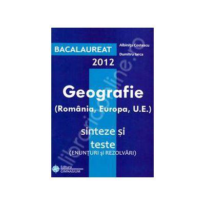 Bac geografie 2012. Bacalaureat 2012 geografie 100 de varinate, enunturi si rezolvari (Romania, Europa, U.E)