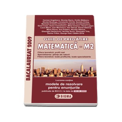 Bacalaureat 2009 Matematica M2. Ghid de pregatire cu enunturile publicate pe 30.04.2009