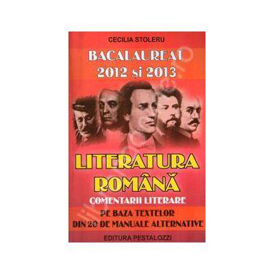 Bacalaureat 2012 si 2013. Literatura romana, comentarii literare (Pe baza textelor din 20 de manuale alternative)
