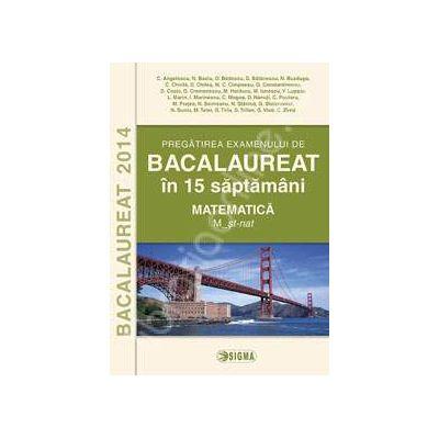 BACALAUREAT 2014 in 15 saptamani (Matematica - M_stiintele naturii)