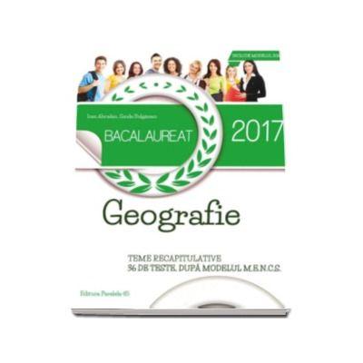 Bacalaureat 2017 Geografie - Teme recapitulative 36 de teste, dupa modelul M.E.N.C.S