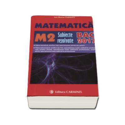 Bacalaureat 2017. Matematica M2, subiecte rezolvate - Ion Bucur Popescu