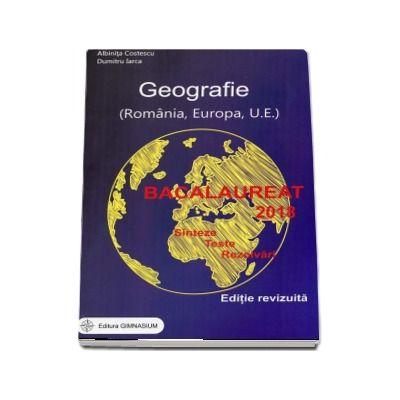 Bacalaureat 2018 - Geografie. Sinteze. Teste. Rezolvari - Romania, Europa, Uniunea Europeana (Editie, revizuita)