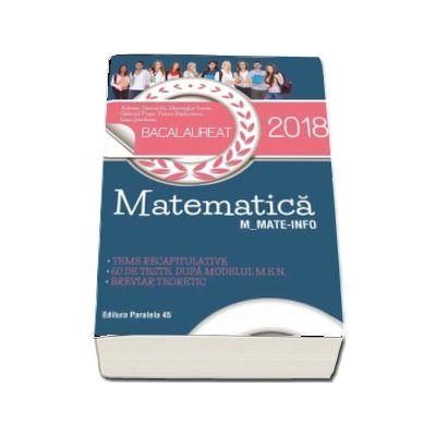 Bacalaureat 2018, matematica profil M_MATE-INFO - 60 de teste rezolvate dupa modelul M.E.N. - Breviar teoretic