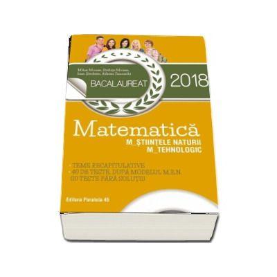 Bacalaureat 2018, Matematica profil M_STIINTELE_NATURII, M_TEHNOLOGIC. Teme recapitulative. 40 de teste, dupa modelul M.E.N. (10 teste fara solutii)