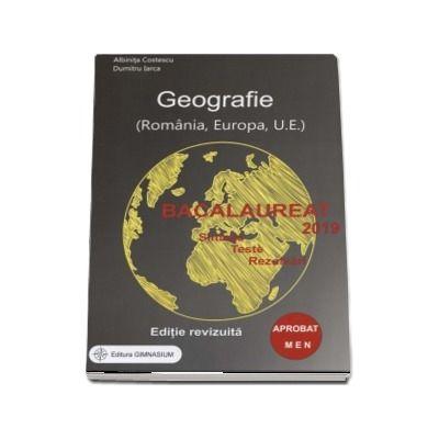 Bacalaureat 2019 - Geografie. Sinteze. Teste. Rezolvari - Romania, Europa, Uniunea Europeana. Editie revizuita