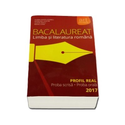 Bacalaureat - Limba si literatura romana 2017 Profil real. Proba scrisa si proba orala - Florin Ionita