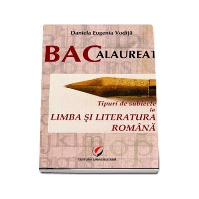 Bacalaureat Limba si Literatura Romana 2017. Tipuri de subiecte la limba si literatura romana - Daniela Eugenia Vodita