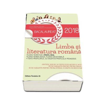 Bacalaureat Limba si literatura romana 2018. Profil Real, 110 teste dupa modelul M.E.N. (30 de variante pentru proba orala si 80 de variante pentru proba scrisa)