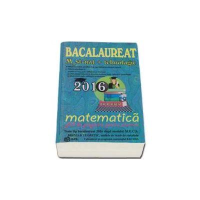 Bacalaureat Matematica 2016 - M_Stiintele_Naturii, M_Tehnologic. Ghid de pregatire pentru examen