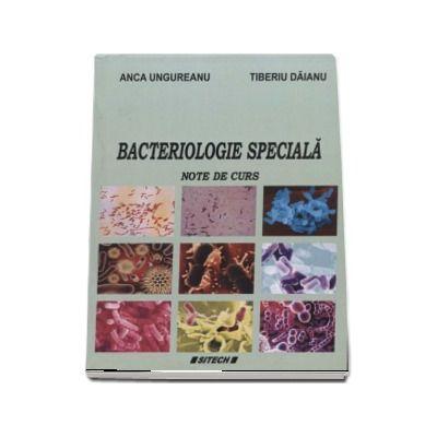 Bacteriologie speciala - Note de curs (Anca Ungureanu)