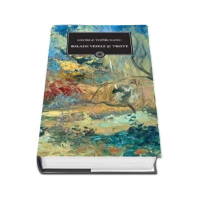 Balade vesele si triste - George Toparceanu (Biblioteca pentru toti)
