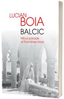 Balcic. Micul paradis al Romaniei Mari - Lucian Boia