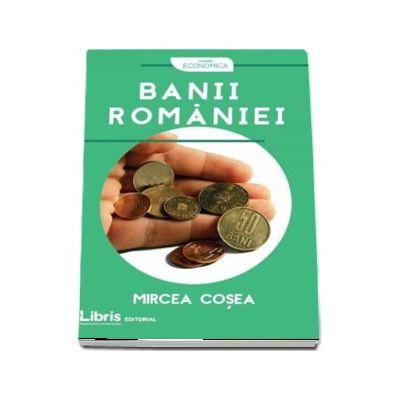 Banii Romaniei - Mircea Cosea (Colectia Economica)