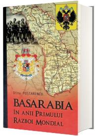 Basarabia in anii Primului Razboi Mondial